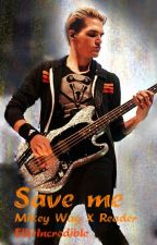 Save me ~ Mikey Way x Reader by EllieIncredible