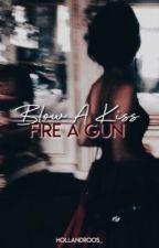 Blow A Kiss, Fire A Gun   TH by hollandroos_