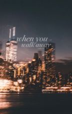 when you walk away || c.t.h by coolboycal