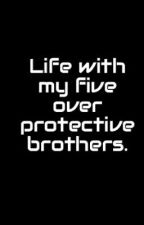 Life with my five over protective brothers. ON HOLD by TaelynB34