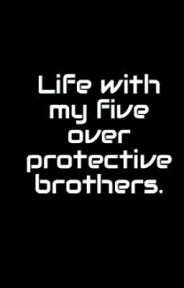 Life with my five over protective brothers. ON HOLD