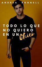 Todo Lo Que No Quiero En Un Chico by luvyouwifi