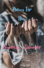 Poems For Him by Empress_Summer