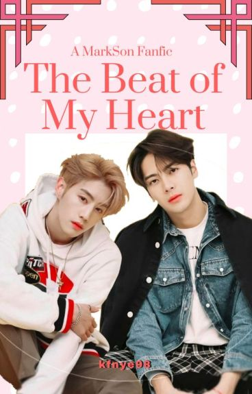 The Beat of My Heart (A Markson Fanfic)