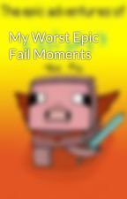 My Worst Epic Fail Moments by PiggyCentral