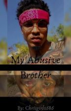 My Abusive Brother by Chrisgirl1686