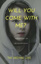 Will You Come with me?  by JeChaeng28