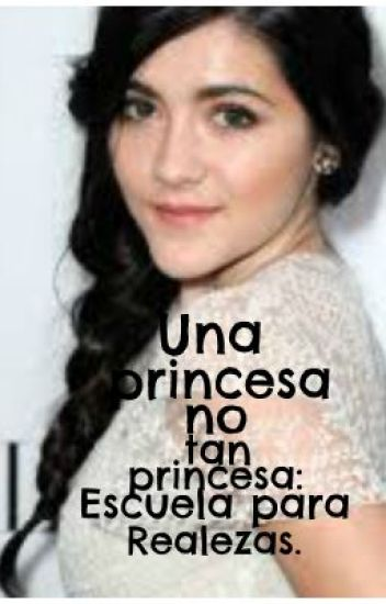Una princesa...no tan princesa:Escuela para Realezas.