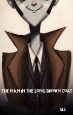 The Man in the Long Brown Coat [Doctor Who Fanfiction] | [COMPLETED] by ingenious221B