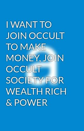 I WANT TO JOIN OCCULT TO MAKE MONEY, JOIN OCCULT SOCIETY FOR WEALTH