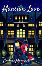 Mansion Love by AndreeMoyee14