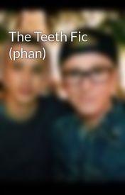 The Teeth Fic (phan) by troylerfanboy
