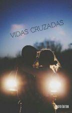 Vidas Cruzadas by TefyAgrafogo