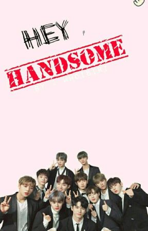 Hey , Handsome [ Wanna One FF ] by whoisiri