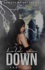 Hold You Down by VanessaTheAuthor