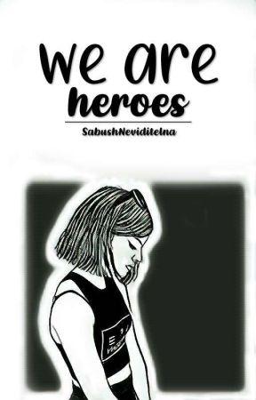 We are heroes by SabushNeviditelna