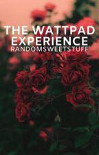 The Wattpad Experience  by randomsweetstuff