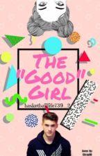 "The ""Good"" Girl by basketballlife739_2"