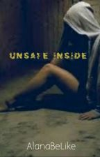 Unsafe Inside by AlanaBeLike