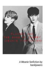 Playboy and the Gang of Cherry (MEANIE FANFICTION) by hanikjawers