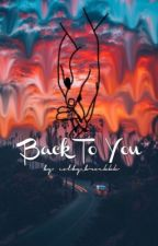 Back To You *A Colby Brock fanfic* (COMPLETED) by colby_brockkk
