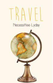 Travel by NecessitteeLyday