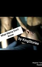 What Mama Dont Know. by KingSt0ries