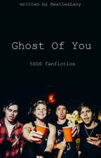 Ghost Of You (5SOS fanfitcion) by BeatlesLany