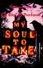 My Soul to Take book 1 The Edge of Darkness by Darkangel1967