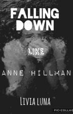 Falling Down Like Anne Hillman by GalaxyLunaStar