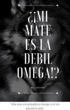 ¿¡Mi mate es la debil omega!? by lucy1351