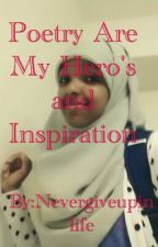 my poetry are my hero's  and inspirations by Nevergiveupinlife