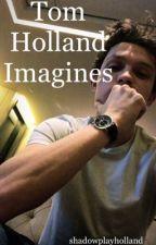 Tom Holland Imagines by shadowplayholland