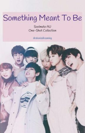 Something Meant To Be // HIATUS (BTS Soulmate x Reader One-Shot Collection) by keopitae