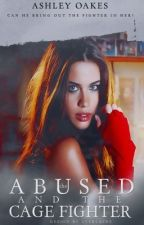 the ABUSED and the CAGE FIGHTER by AshleyMOakes