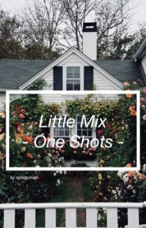 Little Mix One Shots by nohcturnal