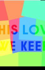 This Love We Keep by oarawrites