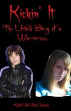Kickin' It: The Untold Story of a Warrioress by EllieD1717
