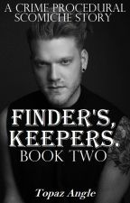 Finders, Keepers. BOOK 2   Scomiche by TopazAngle