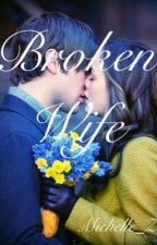 Broken Wife by Michelle_Z