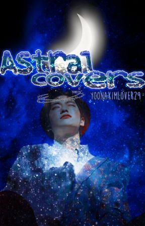 💫Astral Covers 🌙 Graphics💫 by Yoonakimlover29