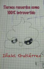Tiernos recuerdos como 100% introvertido by Akiguti_23