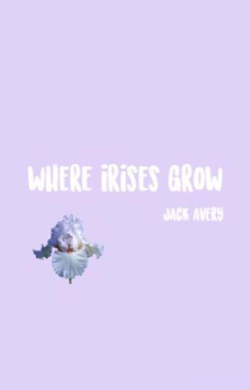 where irises grow. jack avery