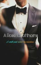 A Rose Full Of Thorns by misakee
