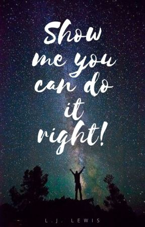 Show me you can do it right! | #wattys2018 by SSUREE
