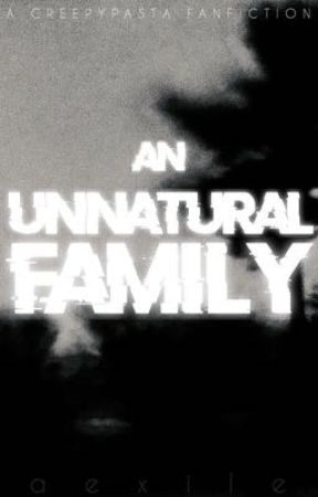 an unnatural family || creepypasta  by aexile