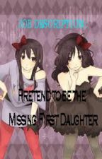 JOB DESCRIPTION: Pretend to be the Missing First Daughter *ON-GOING* by MaruDots