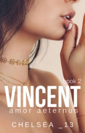 VINCENT (Book 2 of 2) ↠  Amor aeternus | ✔️ | by Chelsea_13