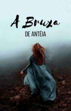 A Bruxa de Antéia | Descoberta by gifelistoque