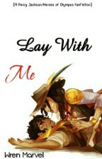 Lay With Me (PJO/HoO Fanfic: Leyna) by MarvelWren